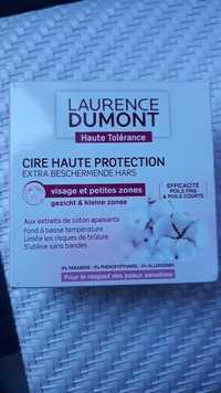 Laurence Dumont - Haute tolérance - Cire haute protection