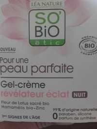 So'Bio étic - Léa Nature - Gel-crème révélateur éclat